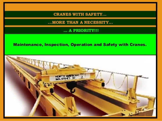 CRANES WITH SAFETY... ...MORE THAN A NECESSITY... ... A PRIORITY!!! Maintenance, Inspection, Operation and Safety with Cra...