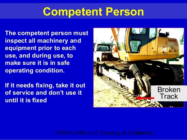 OSHA Office of Training & Education10 Competent Person The competent person must inspect all machinery and equipment prior...