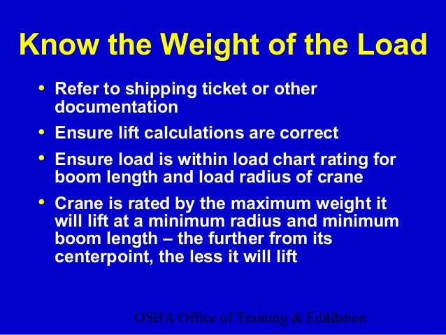 OSHA Office of Training & Education12 Know the Weight of the Load • Refer to shipping ticket or other documentation • Ensu...