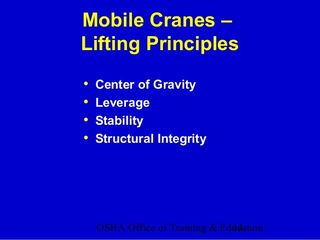 OSHA Office of Training & Education14 Mobile Cranes – Lifting Principles • Center of Gravity • Leverage • Stability • Stru...