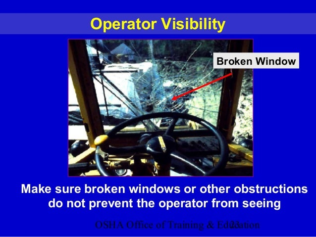 OSHA Office of Training & Education23 Operator Visibility Broken Window Make sure broken windows or other obstructions do ...