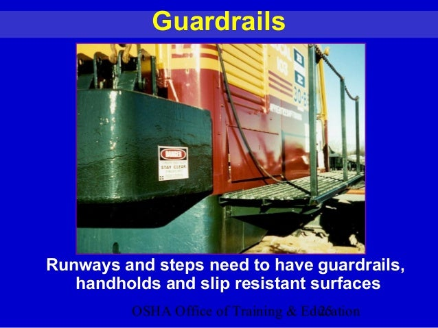 OSHA Office of Training & Education25 Guardrails Runways and steps need to have guardrails, handholds and slip resistant s...