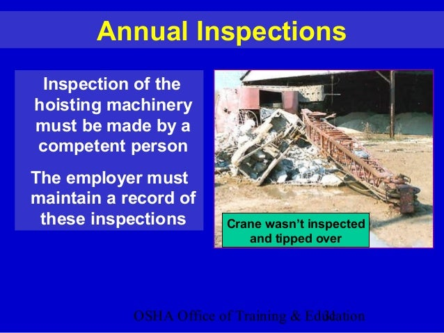 OSHA Office of Training & Education31 Annual Inspections Inspection of the hoisting machinery must be made by a competent ...