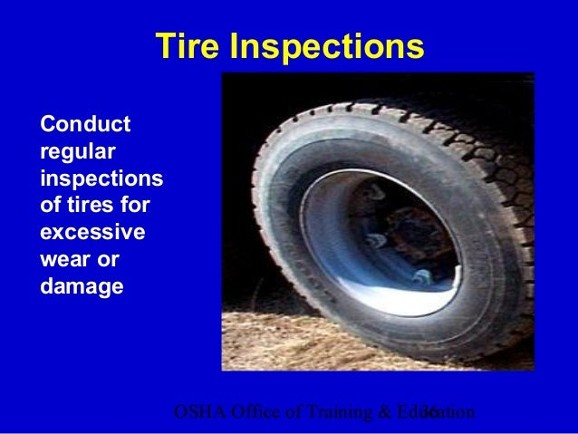 OSHA Office of Training & Education36 Conduct regular inspections of tires for excessive wear or damage Tire Inspections