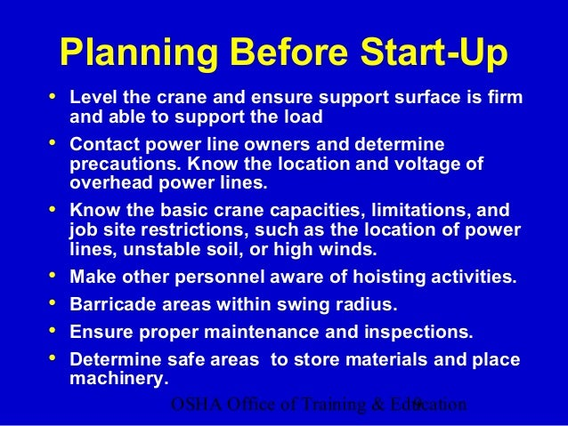 OSHA Office of Training & Education9 Planning Before Start-Up • Level the crane and ensure support surface is firm and abl...