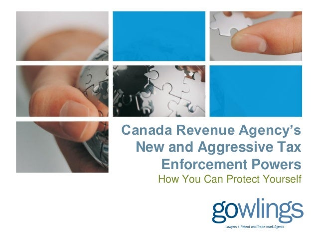 Canada Revenue Agency's New and Aggressive Tax Enforcement Powers How You Can Protect Yourself