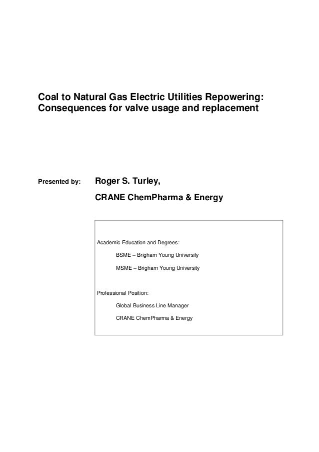 Coal to Natural Gas Electric Utilities Repowering: Consequences for valve usage and replacement Presented by: Roger S. Tur...
