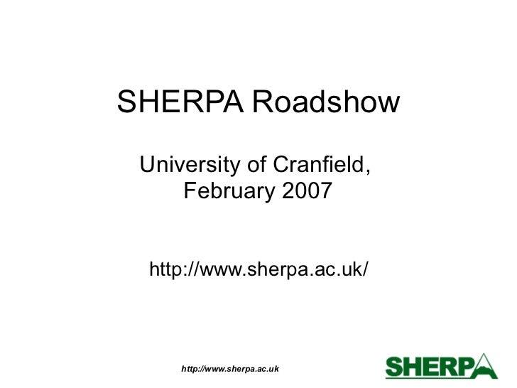 SHERPA Roadshow University of Cranfield,  February 2007 http://www.sherpa.ac.uk/