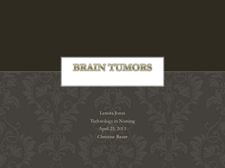 Lenora Jones<br />Technology in Nursing<br />April 23, 2011<br />Christine Bauer<br />Brain Tumors<br />