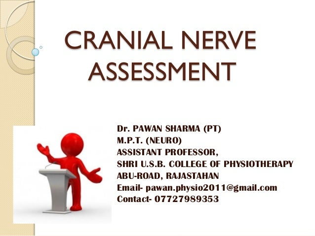 CRANIAL NERVE ASSESSMENT Dr. PAWAN SHARMA (PT) M.P.T. (NEURO) ASSISTANT PROFESSOR, SHRI U.S.B. COLLEGE OF PHYSIOTHERAPY AB...