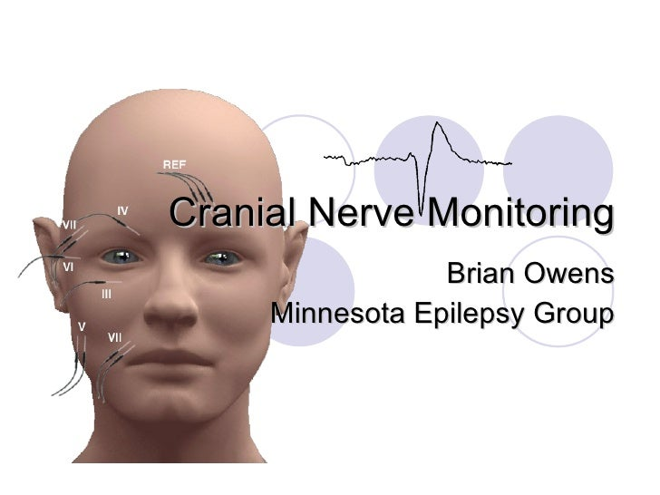 Cranial Nerve Monitoring Brian Owens Minnesota Epilepsy Group
