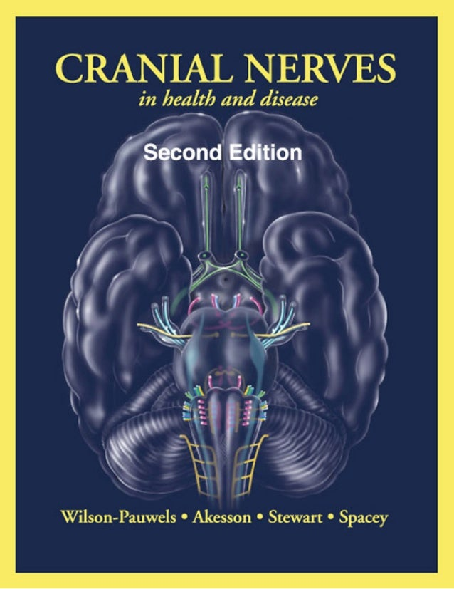 CRANIAL NERVES in health and disease SECOND EDITION  LINDA WILSON-PAUWELS, AOCA, BScAAM, MEd, EdD Professor and Director B...