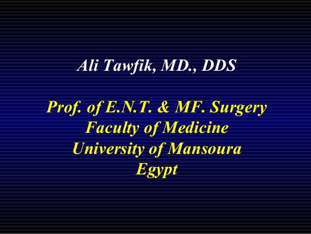 Ali Tawfik, MD., DDSProf. of E.N.T. & MF. SurgeryFaculty of MedicineUniversity of MansouraEgypt