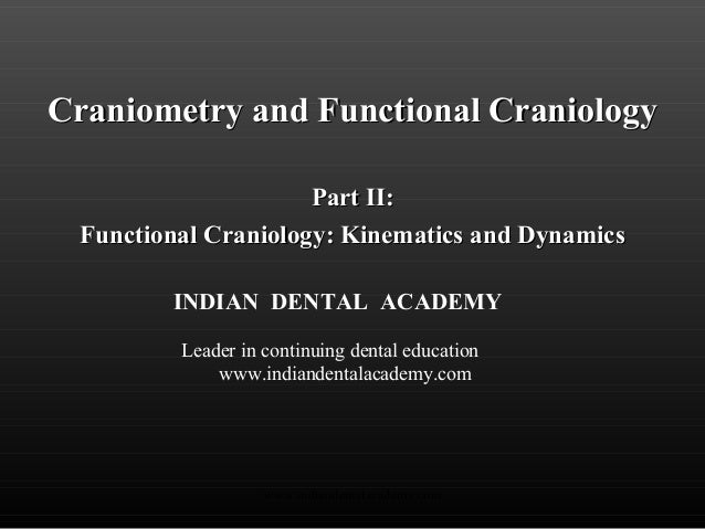 Craniometry and Functional CraniologyCraniometry and Functional Craniology Part II:Part II: Functional Craniology: Kinemat...