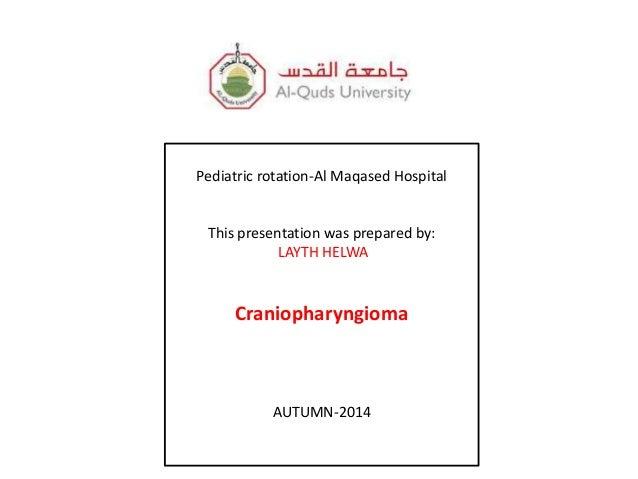 Pediatric rotation-Al Maqased Hospital  This presentation was prepared by:  LAYTH HELWA  Craniopharyngioma  AUTUMN-2014