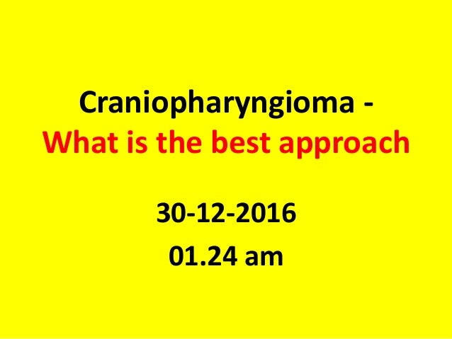 Craniopharyngioma - What is the best approach 30-12-2016 01.24 am