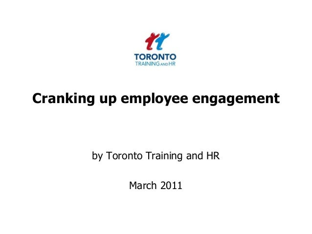 Cranking up employee engagement by Toronto Training and HR March 2011