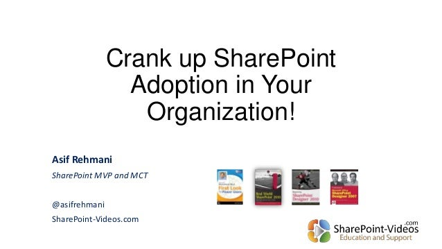 Crank up SharePoint Adoption in Your Organization! Asif Rehmani SharePoint MVP and MCT @asifrehmani SharePoint-Videos.com