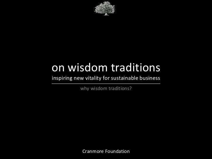 on wisdom traditionsinspiring new vitality for sustainable business            why wisdom traditions?             Cranmore...