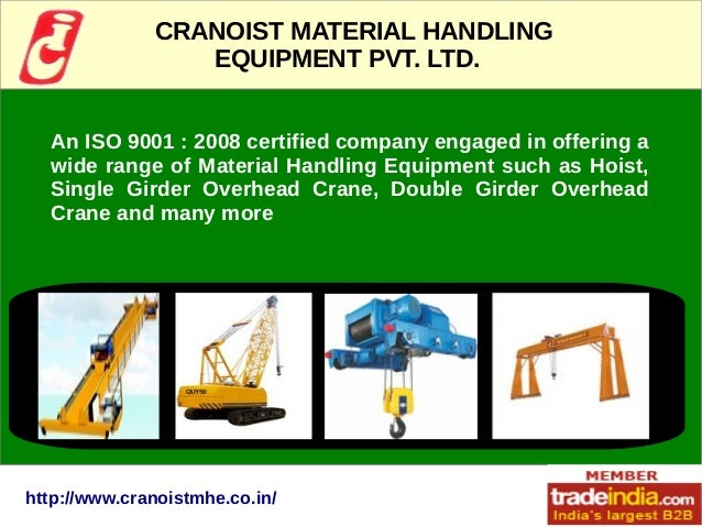 CRANOIST MATERIAL HANDLING EQUIPMENT PVT. LTD. An ISO 9001 : 2008 certified company engaged in offering a wide range of Ma...