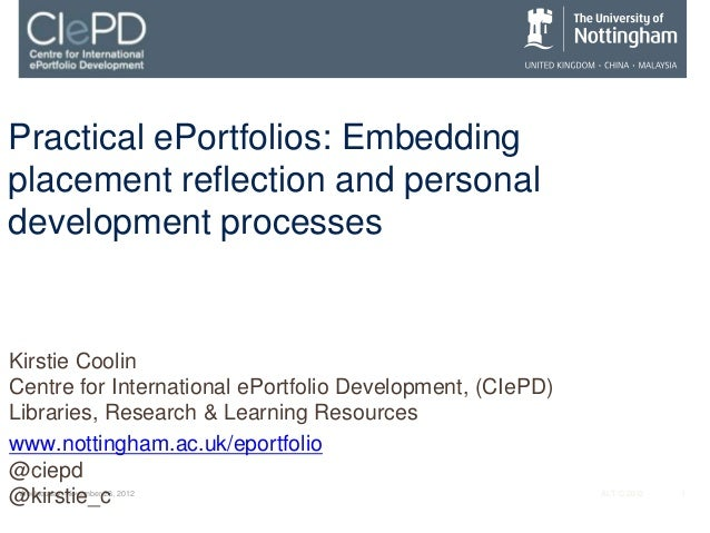 Practical ePortfolios: Embeddingplacement reflection and personaldevelopment processesKirstie CoolinCentre for Internation...