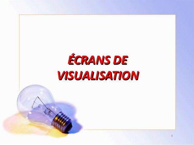 ÉCRANS DEÉCRANS DEVISUALISATIONVISUALISATION1