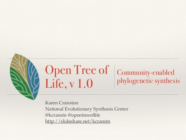 Open Tree of Life, v 1.0 Karen Cranston! National Evolutionary Synthesis Center! @kcranstn @opentreeoflife! http://slidesha...
