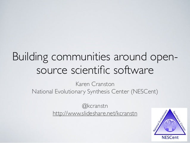 Building communities around open- source scientific software Karen Cranston National Evolutionary Synthesis Center (NESCent...