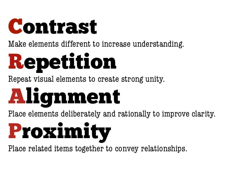 ContrastMake elements different to increase understanding.RepetitionRepeat visual elements to create strong unity.Alignmen...