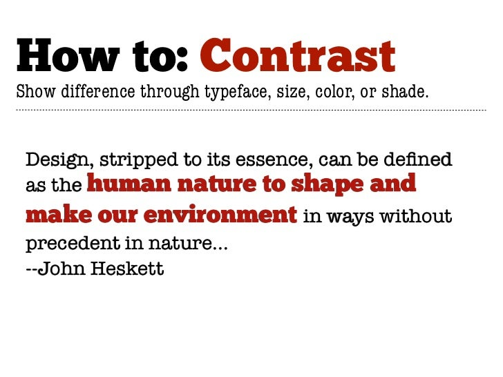 How to: ContrastShow difference through typeface, size, color, or shade. Design, stripped to its essence, can be defined as...