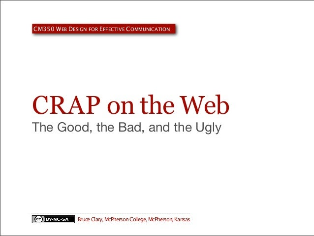 CM350 WEB DESIGN FOR EFFECTIVE COMMUNICATION  CRAP on the Web The Good, the Bad, and the Ugly  Bruce Clary, McPherson Coll...