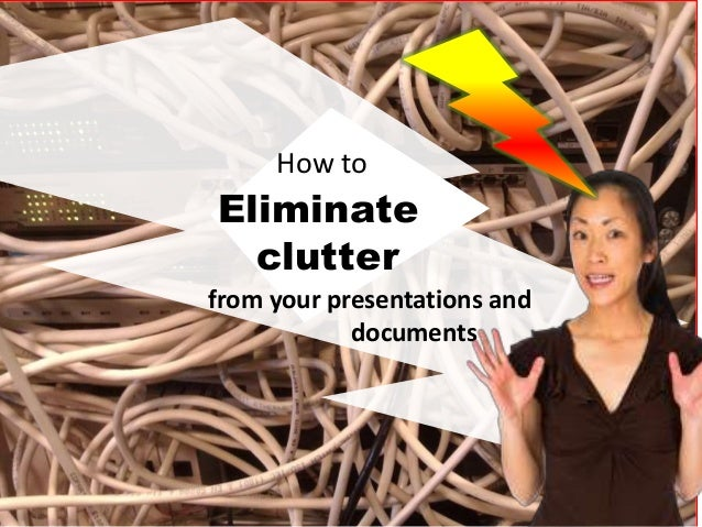 Eliminate clutter from your presentations and documents How to