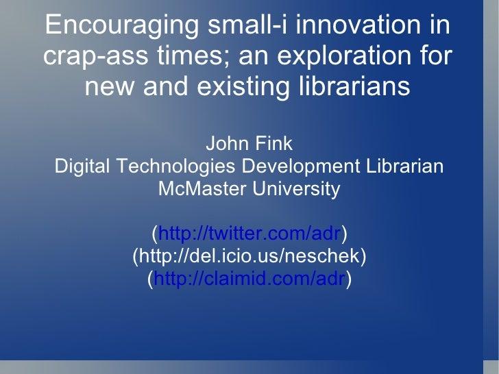 John Fink Digital Technologies Development Librarian McMaster University ( http://twitter.com/adr ) (http://del.icio.us/ne...
