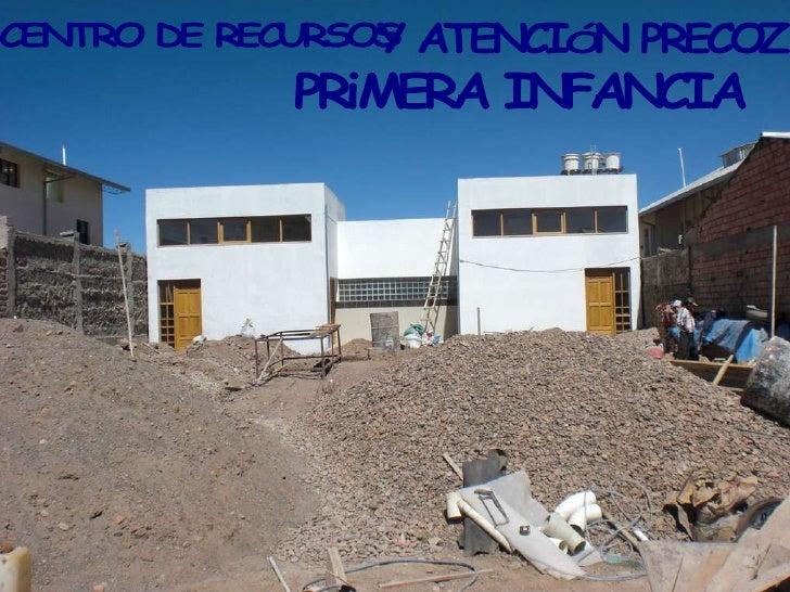 CENTRO DE RECURSOS  PRiMERA INFANCIA Y ATENCIÓN PRECOZ