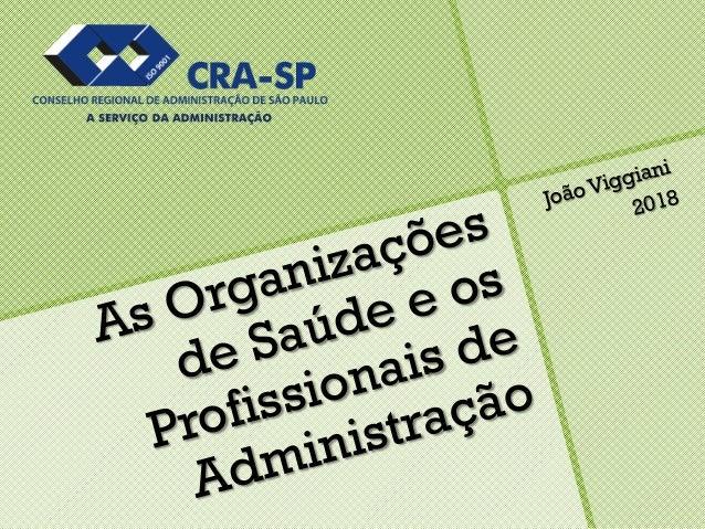 As Organizações de Saúde e os Profissionais de Administração João Viggiani 2018