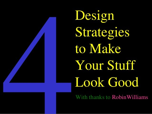 Design Strategies to Make Your Stuff Look Good With thanks to RobinWilliams