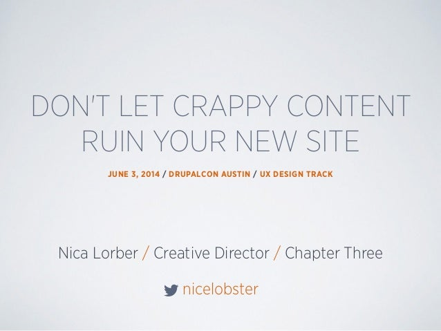 Nica Lorber / Creative Director / Chapter Three nicelobster DON'T LET CRAPPY CONTENT RUIN YOUR NEW SITE JUNE 3, 2014 / DRU...