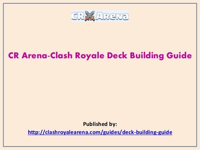 CR Arena-Clash Royale Deck Building Guide Published by: http://clashroyalearena.com/guides/deck-building-guide