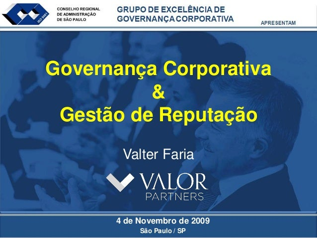 Governança Corporativa          & Gestão de Reputação       Valter Faria      4 de Novembro de 2009           São Paulo / SP