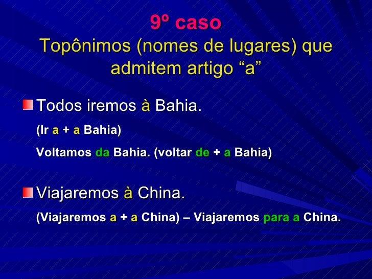 """9º caso Topônimos (nomes de lugares) que admitem artigo """"a"""" <ul><li>Todos iremos  à  Bahia. </li></ul><ul><li>(Ir  a  +  a..."""