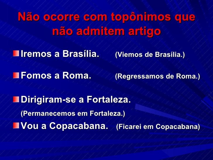 Não ocorre com topônimos que não admitem artigo <ul><li>Iremos a Brasília.  (Viemos de Brasília.) </li></ul><ul><li>Fomos ...