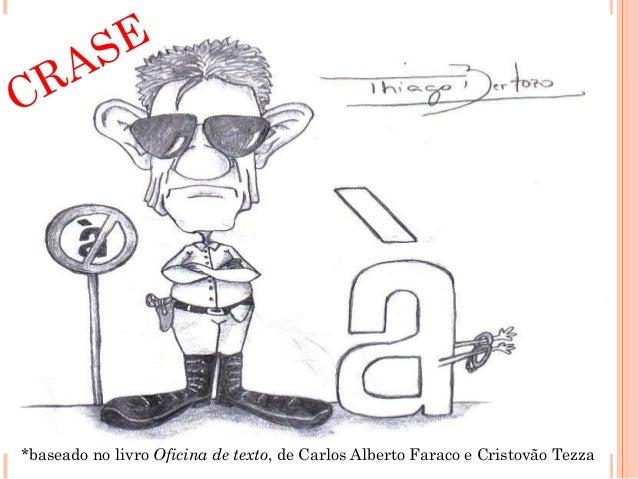CRASE *baseado no livro Oficina de texto, de Carlos Alberto Faraco e Cristovão Tezza