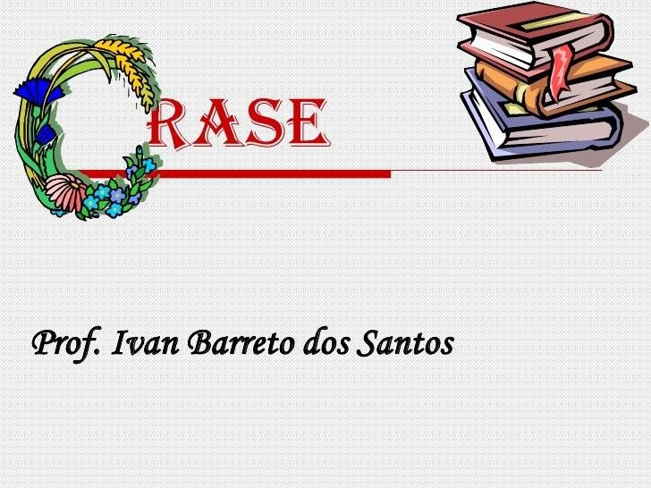 rase<br />Prof. Ivan Barreto dos Santos<br />