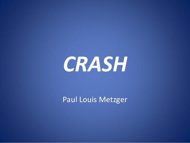 CRASH Paul Louis Metzger