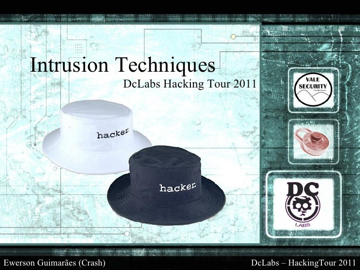 Intrusion Techniques                            DcLabs Hacking Tour 2011Ewerson Guimarães (Crash)                         ...