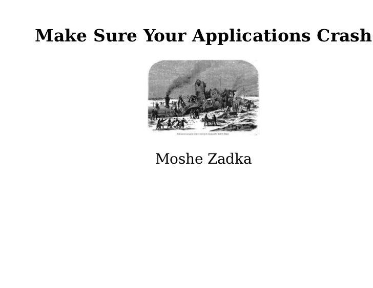 Make Sure Your Applications Crash           Moshe Zadka