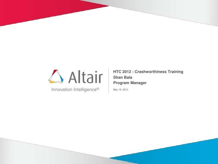 HTC 2012 : Crashworthiness Training                           Shan Bala                           Program ManagerInnovatio...