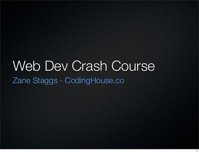 Web Dev Crash Course Zane Staggs - CodingHouse.co  1