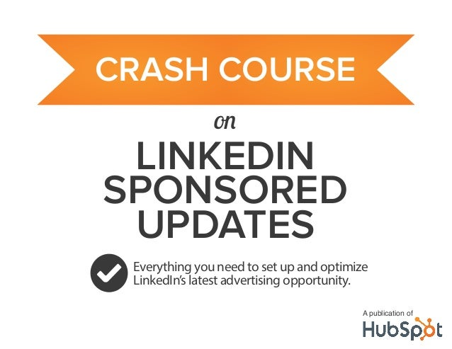 LINKEDIN SPONSORED UPDATES Everything you need to set up and optimize LinkedIn's latest advertising opportunity. A publica...
