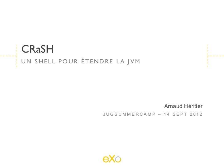 CRaSHUN SHELL POUR ÉTENDRE LA JVM                                    Arnaud Héritier                   JUGSUMMERCAMP – 14 ...